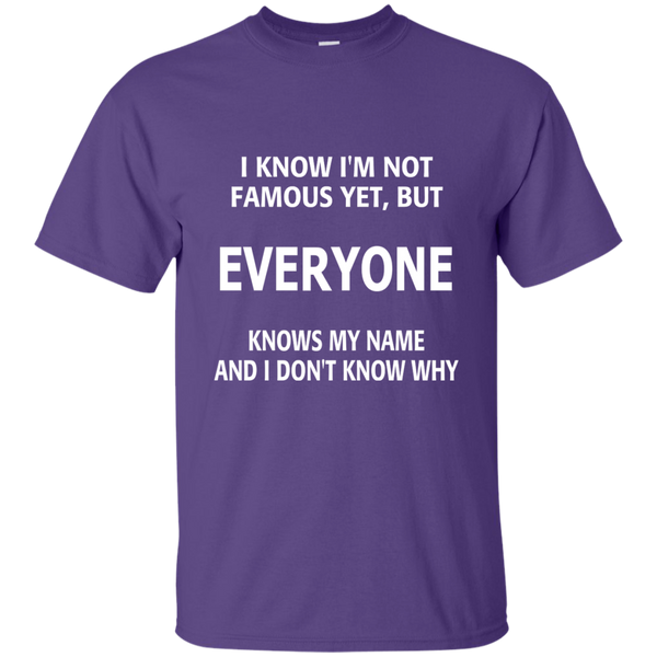 I Know I'm Not Famous Yet But Everyone Knows My Name and I Don't Know Why Cotton T-Shirt - TeachersLoungeShop - 11
