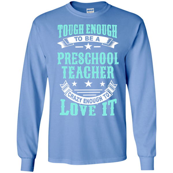 Tough Enough to be a Preschool Teacher Crazy Enough to Love It LS Ultra Cotton Tshirt - TeachersLoungeShop - 6