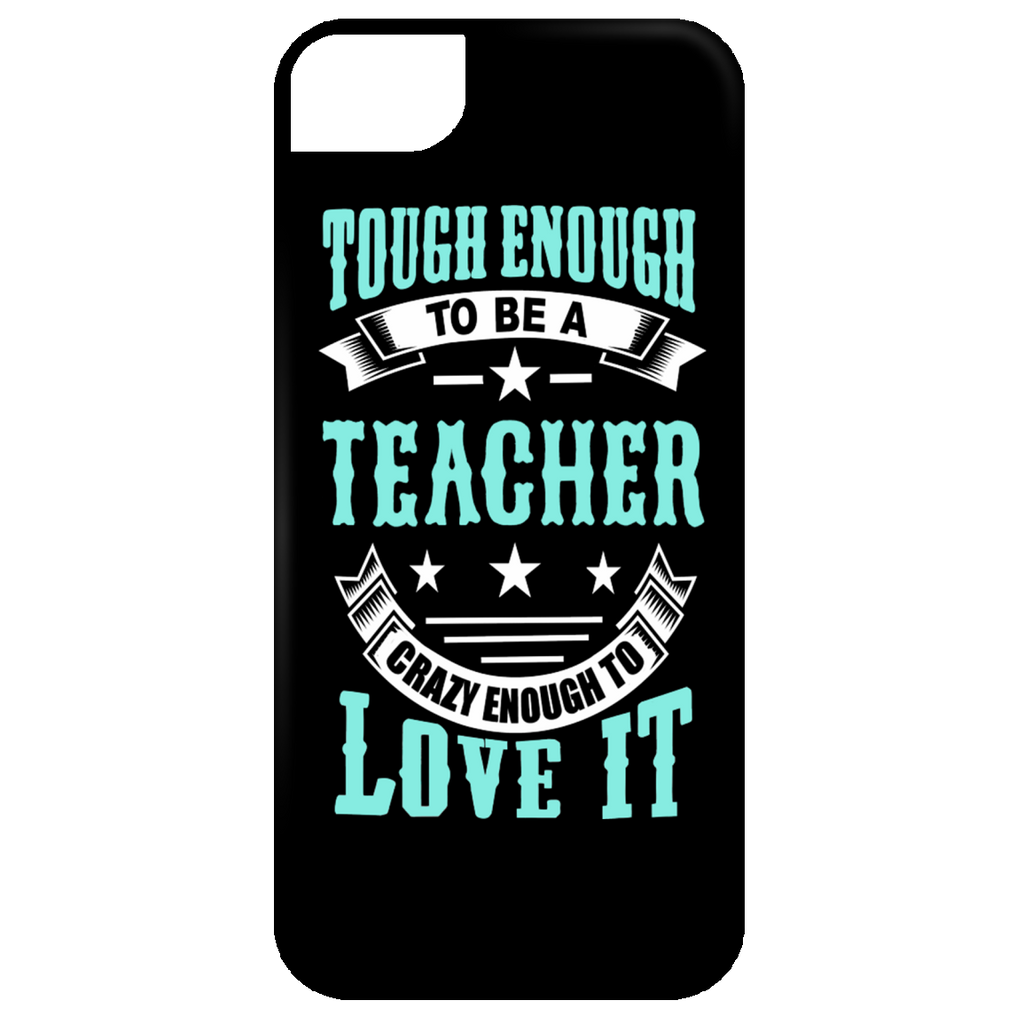 Tough Enough To Be A Teacher Crazy Enough To Love It Mobile iPhone 5 Case - TeachersLoungeShop - 1