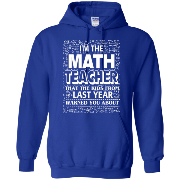 I am the Math Teacher that the Kids from Last Year Warned You About Teacher T-shirt Hoodie - TeachersLoungeShop - 11