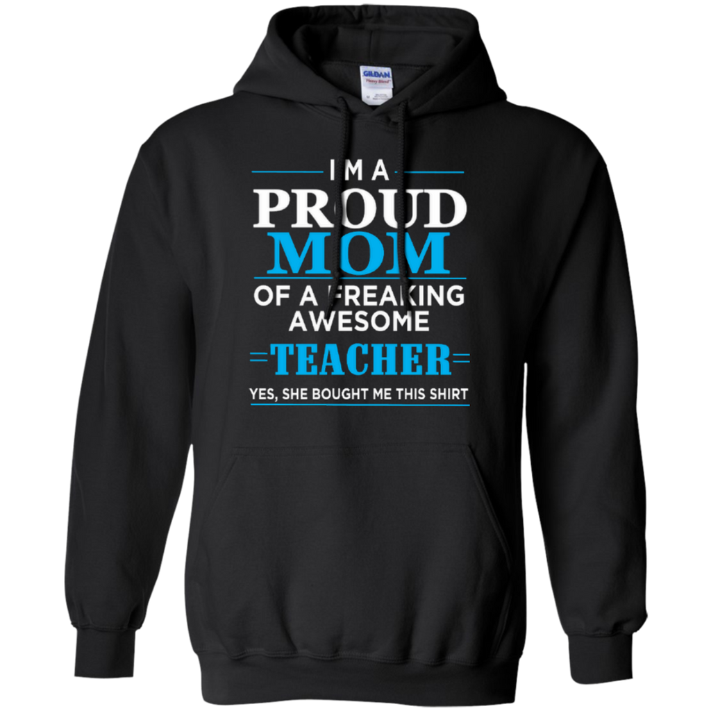 I'm a Proud Mom of a Freaking Awesome Teacher Pullover Hoodie 8 oz - TeachersLoungeShop - 1