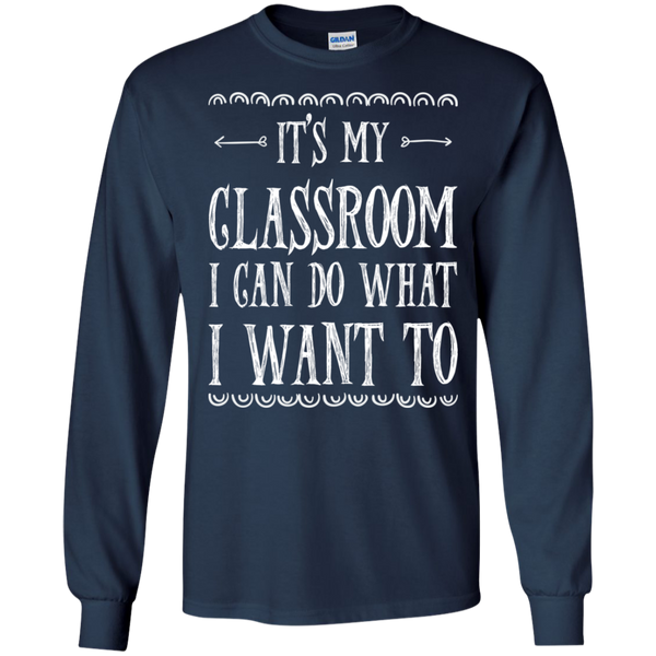 It's My Classroom I can do what i want to LS Ultra Cotton Tshirt - TeachersLoungeShop - 8