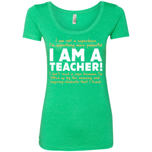 I am not a superhero I'm something more powerful I am a Teacher  Ladies Triblend Scoop - TeachersLoungeShop - 1