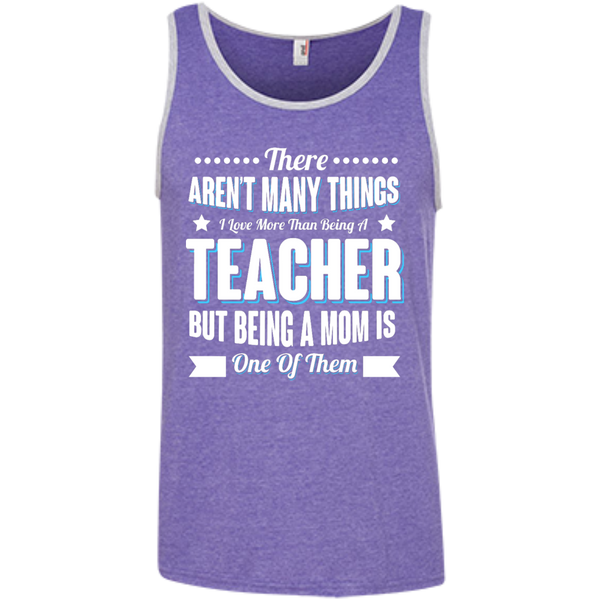 There aren't many things I Love more than being a Teacher but being a MOM is one of them 100% Ringspun Cotton Tank Top - TeachersLoungeShop - 3