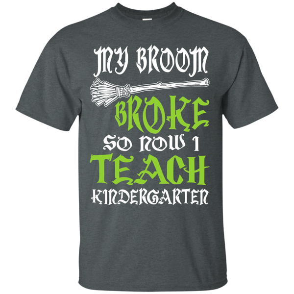 My Broom Broke So Now I Teach Kindergarten Cotton T-Shirt - TeachersLoungeShop - 6
