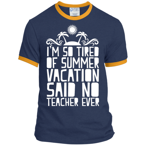 I'm So Tired of Summer Vacation Said No Teacher ever Ringer Tee - TeachersLoungeShop - 6