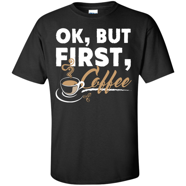 Ok , But First , Coffee T-Shirt - TeachersLoungeShop - 1