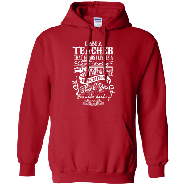 I Am a Teacher That Means I Live in a Crazy Fantasy World with Unrealistic Expectations Pullover Hoodie 8 oz - TeachersLoungeShop - 11