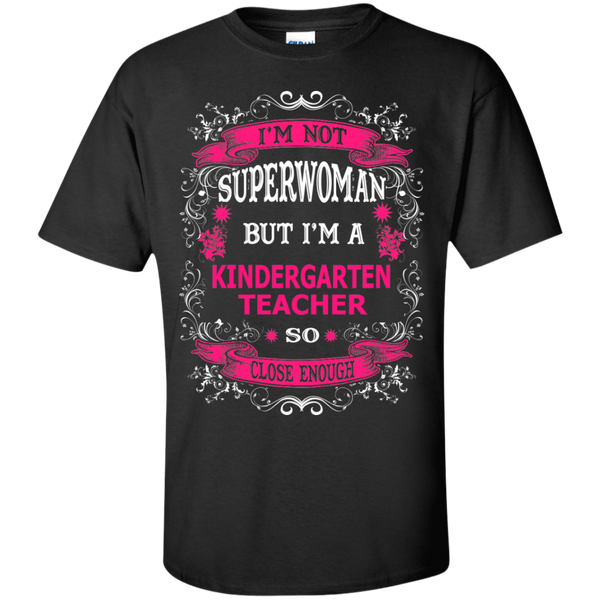Not Superwoman but I'm a Kindergarten Teacher  T-Shirt - TeachersLoungeShop - 1