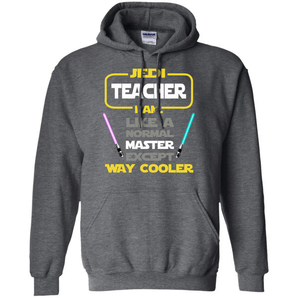 Jedi Teacher I Am Like a Normal Master Except Way Cooler Pullover Hoodie 8 oz - TeachersLoungeShop - 3