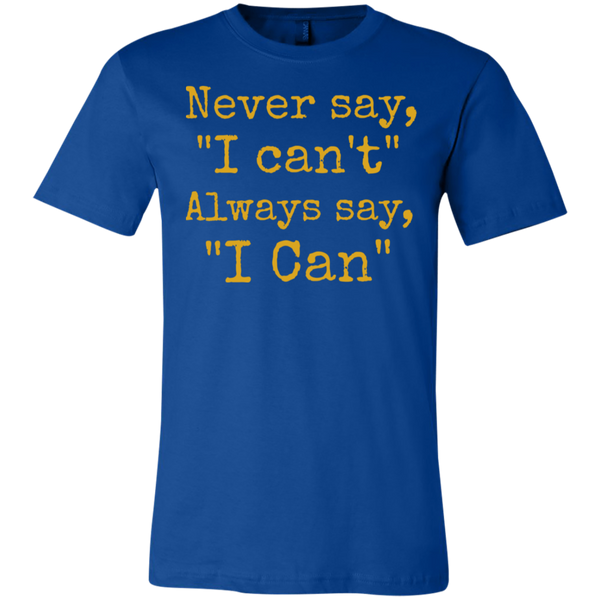 "Never say,  "" I can't  "" Always say, ""I can""   T-Shirt"