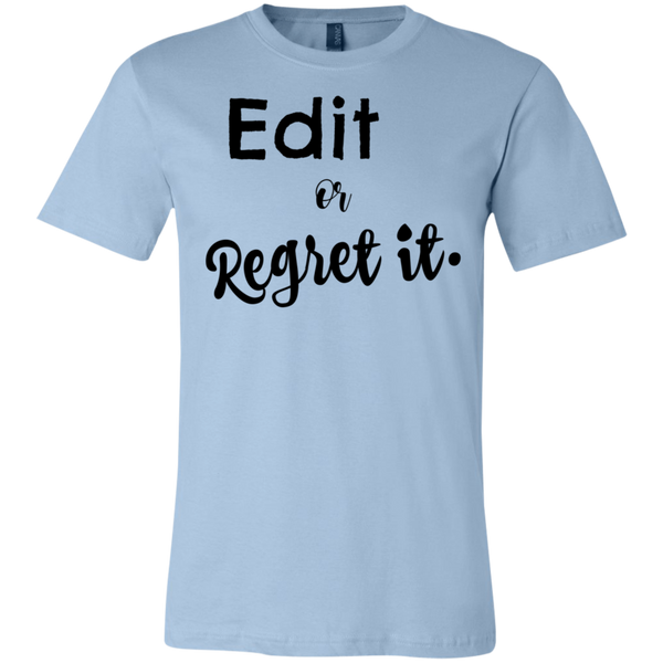 Edit or regret it .    T-Shirt