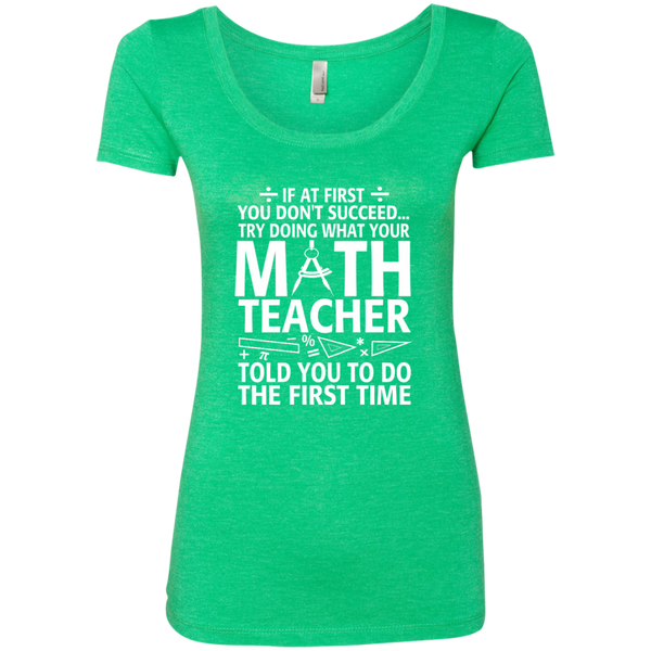 Try Doing What Your Math Teacher Told You To Do The First Time Next Level Ladies Triblend Scoop - TeachersLoungeShop - 2