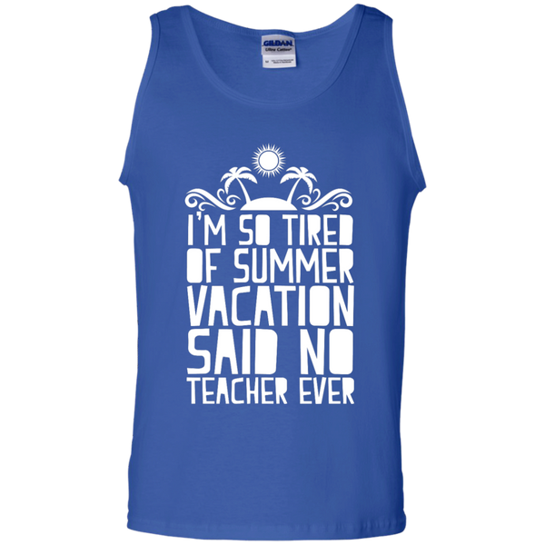 I'm So Tired of Summer Vacation Said No Teacher ever  Cotton Tank Top - TeachersLoungeShop - 4