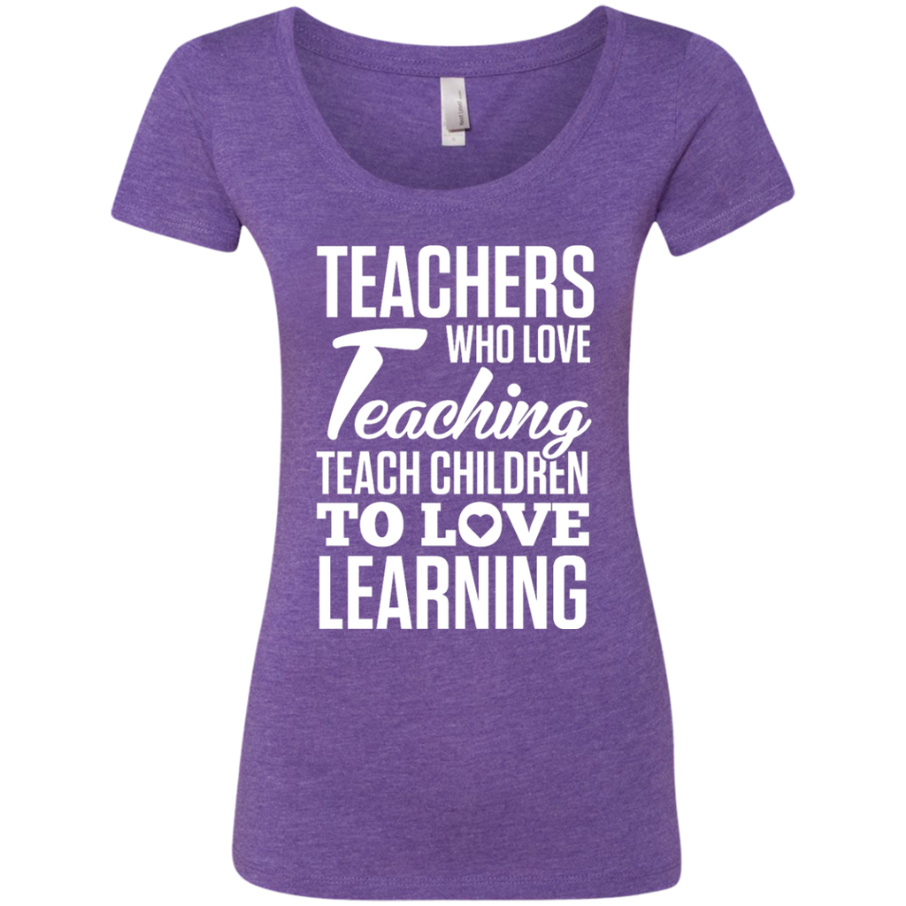 Teachers who love Teaching Teach Children  to love Learning Next Level Ladies Triblend Scoop - TeachersLoungeShop - 1