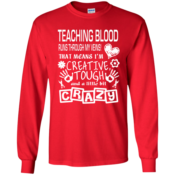 Teaching Blood Runs Through My Veins I'm Creative Tough and Crazy LS Ultra Cotton Tshirt - TeachersLoungeShop - 8
