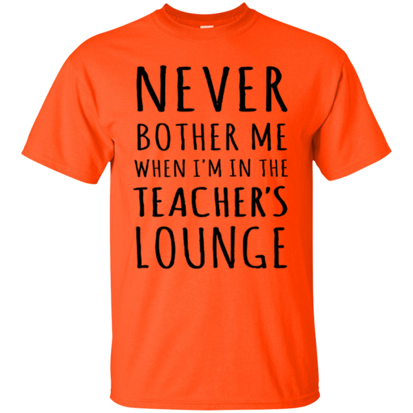 Never Bother Me When I'm in the Teacher's Lounge T-Shirt Hoodie - TeachersLoungeShop - 4