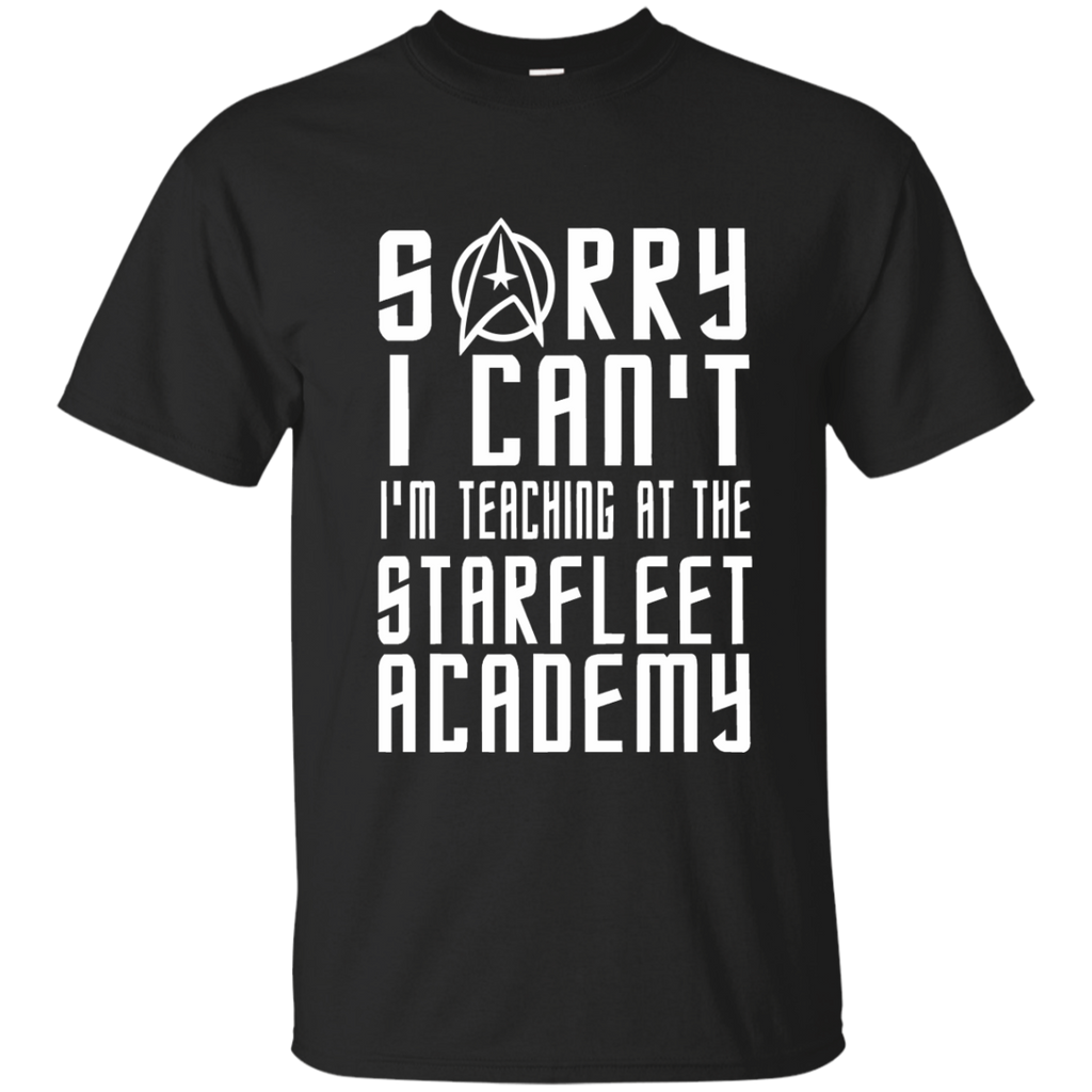 Sorry I Can't I'm Teaching at the Starfleet Academy Cotton T-Shirt - TeachersLoungeShop - 1