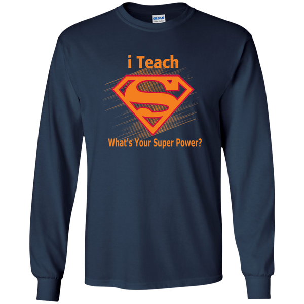 i Teach What's Your Superpower LS Ultra Cotton Tshirt - TeachersLoungeShop - 1