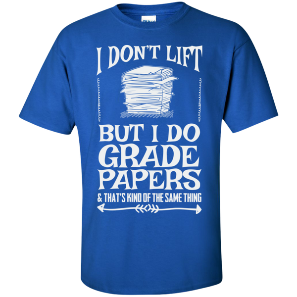 I Dont Lift But I Do Grade Papers  Cotton T-Shirt - TeachersLoungeShop - 4
