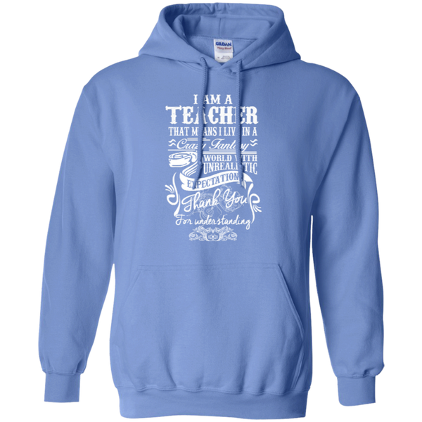 I Am a Teacher That Means I Live in a Crazy Fantasy World with Unrealistic Expectations Pullover Hoodie 8 oz - TeachersLoungeShop - 4