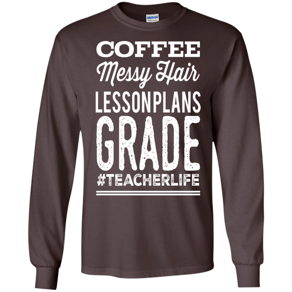 Coffee Messy Hair Lessonplans Grade #teacherlife  LS  Tshirt