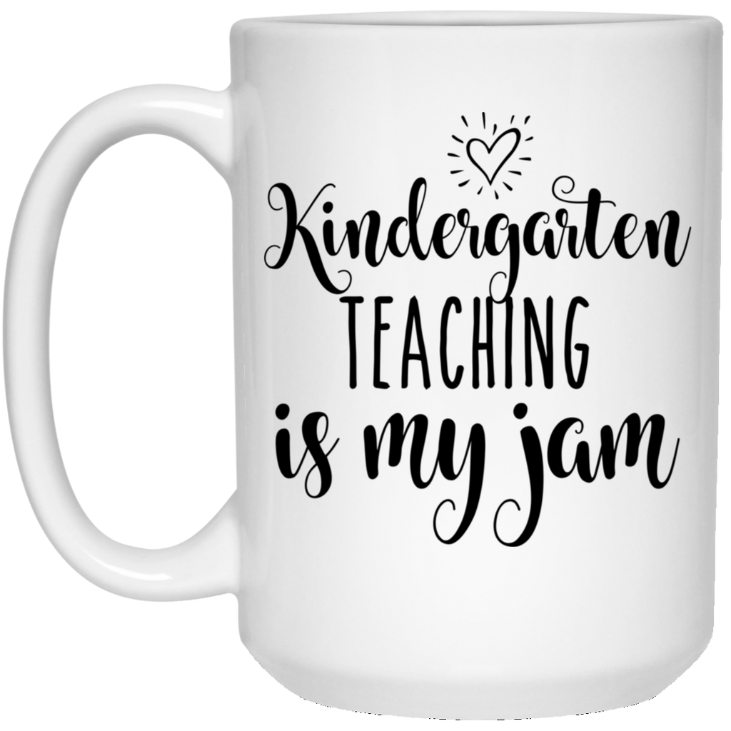 Kindergarten teaching is my Jam 15 oz. White Mug