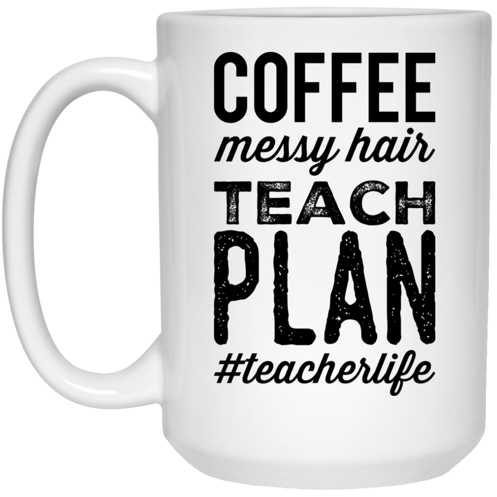 Coffee Messy Hair Teach Plan #teacherlife  Mug - 15oz