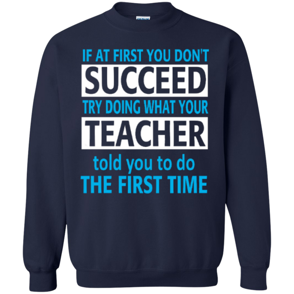 If at First you don't Succeed try doing what your Teacher told you to do the First Time  Pullover Sweatshirt  8 oz - TeachersLoungeShop - 3