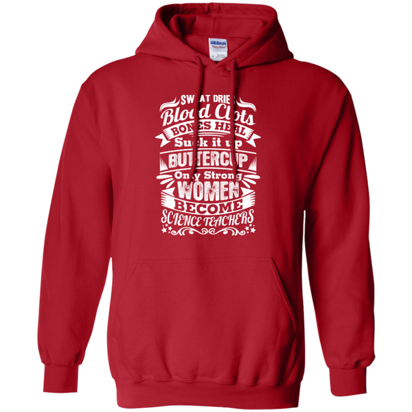 Sweat Dries Blood Clots Bones Heal Only Strong Women Become Science Teachers Pullover Hoodie 8 oz - TeachersLoungeShop - 8