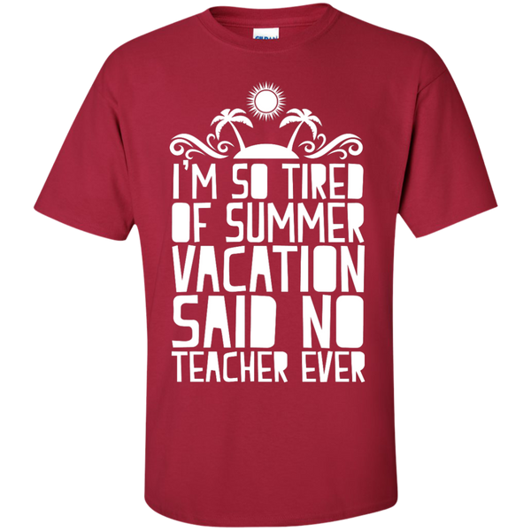 I'm So Tired of Summer Vacation Said No Teacher ever  T-Shirt - TeachersLoungeShop - 4