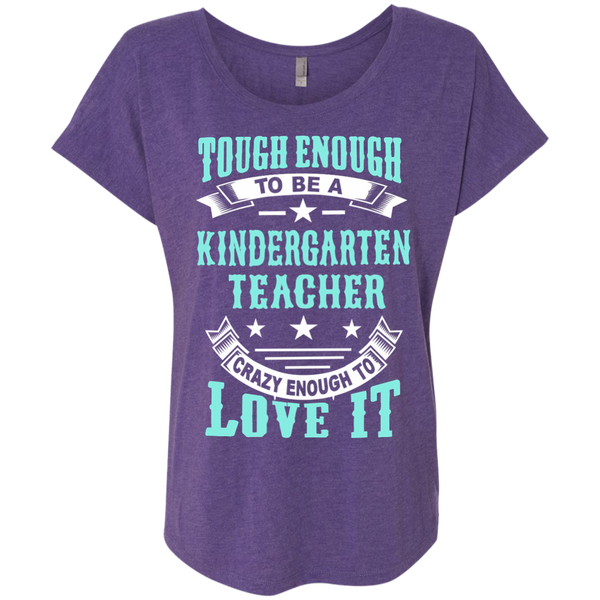 Tough Enough to be a Kindergarten Teacher Crazy Enough to Love It Next Level Ladies Triblend Dolman Sleeve - TeachersLoungeShop - 2