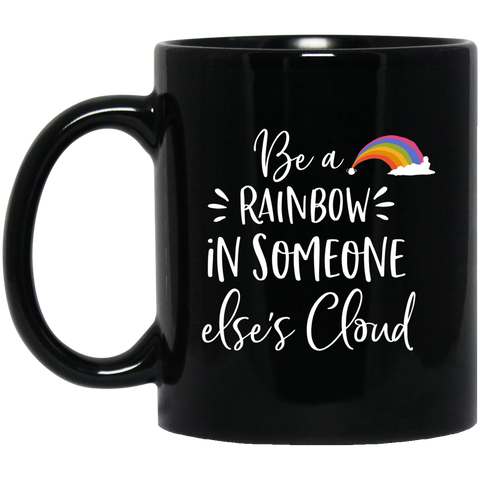 Be a rainbow in someone else's cloud  11 oz. Black Mug
