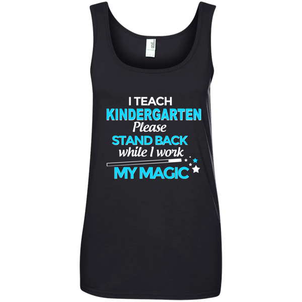 I Teach Kindergarten Please Stand Back While I Work My MagicLadies' 100% Ringspun Cotton Tank Top - TeachersLoungeShop - 1