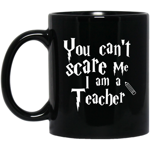 You can't scare me I am a Teacher  11 oz. Black Mug