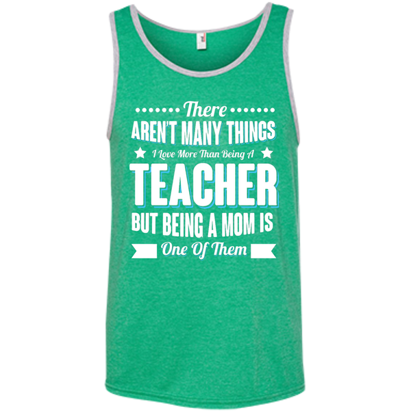 There aren't many things I Love more than being a Teacher but being a MOM is one of them 100% Ringspun Cotton Tank Top - TeachersLoungeShop - 2