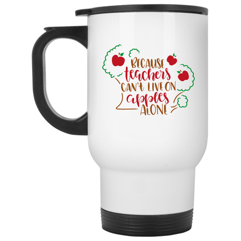 Because  Teachers can't love on apples alone   White Travel Mug