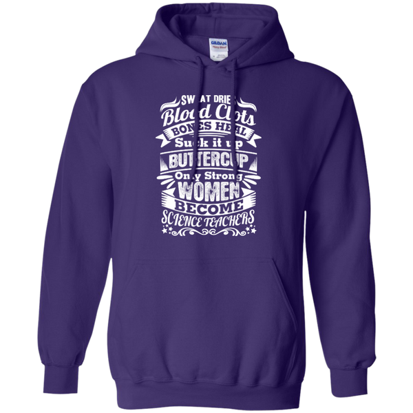 Sweat Dries Blood Clots Bones Heal Only Strong Women Become Science Teachers Pullover Hoodie 8 oz - TeachersLoungeShop - 7
