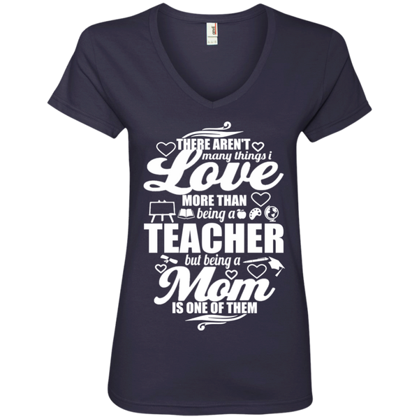 There aren't Many Things I Love More Than Being A Teacher but being a Mom is One of Them  Ladies' V-Neck Tee - TeachersLoungeShop - 3