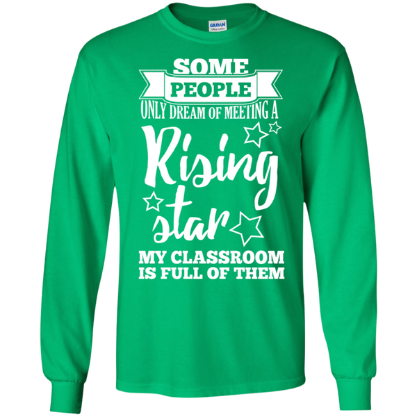 Some people only dream of meeting a rising star LS Ultra Cotton Tshirt - TeachersLoungeShop - 11