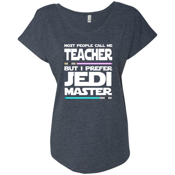 Most People Call Me Teacher But I Prefer Jedi Master Next Level Ladies Triblend Dolman Sleeve - TeachersLoungeShop - 5