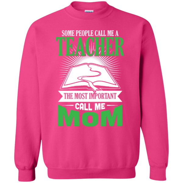 Some people call me a Teacher the most important call me MOM   Crewneck Pullover Sweatshirt  8 oz - TeachersLoungeShop - 5