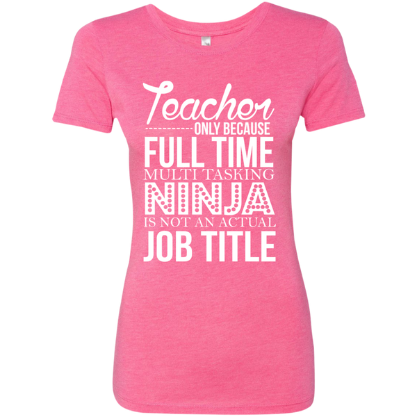 Teacher only Because Full Time Multi Tasking Ninja is not an actual Job Title Next  Level Ladies Triblend T-Shirt - TeachersLoungeShop - 6