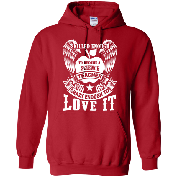 Skilled enough to become a Science Teacher crazy to love it T-shirt Hoodie - TeachersLoungeShop - 10