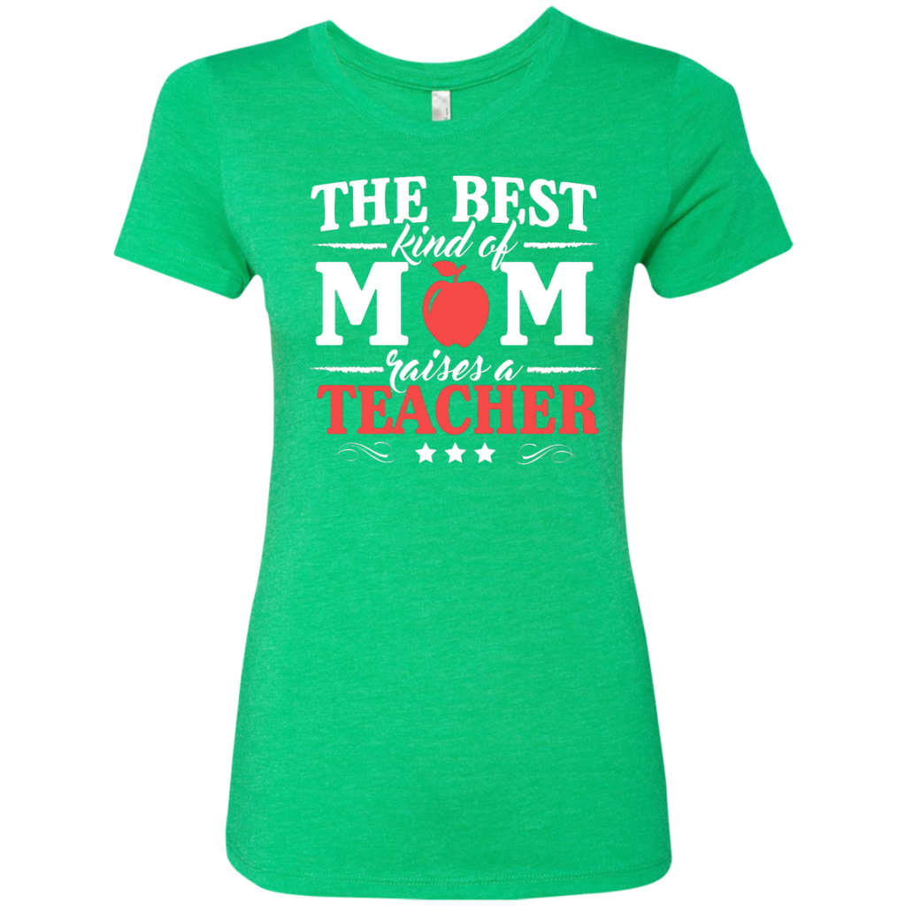 The Best kind of Mom raises a Teacher Next Level Ladies Triblend T-Shirt - TeachersLoungeShop - 1