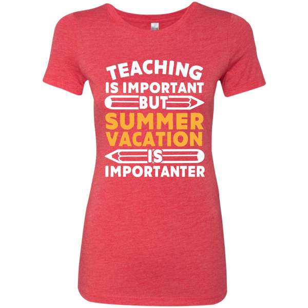 Teaching is important but Summer vacation is importanter  Level Ladies Triblend T-Shirt - TeachersLoungeShop - 5