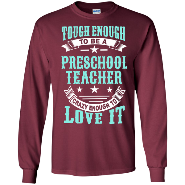 Tough Enough to be a Preschool Teacher Crazy Enough to Love It LS Ultra Cotton Tshirt - TeachersLoungeShop - 8