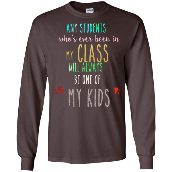 Any students who's ever been in my class will always be one of my kids   LS T-Shirt