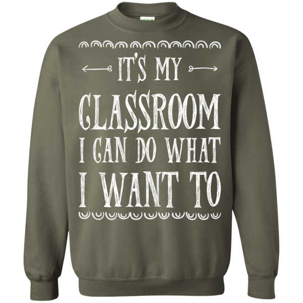 It's My Classroom I can do what i want to  Crewneck Pullover Sweatshirt  8 oz - TeachersLoungeShop - 9