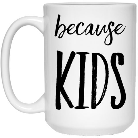because kids 15 oz. White Mug